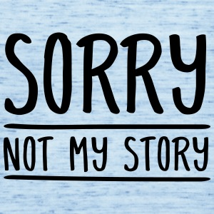 Sorry - Not My Story Tee shirts - Débardeur Femme marque Bella