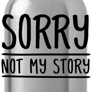 Sorry - Not My Story Tee shirts - Gourde