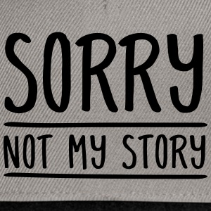 Sorry - Not My Story Tee shirts - Casquette snapback