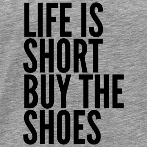 LIFE IS TOO SHORT – BUY SHOES Tops - Men's Premium T-Shirt