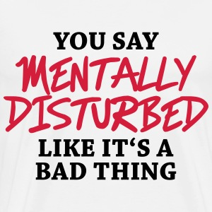 You say Mentally disturbed like it's a bad thing Langarmshirts - Männer Premium T-Shirt