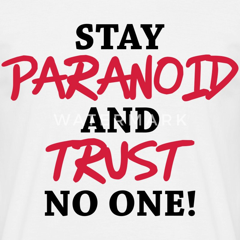Stay paranoid and trust no one! T-Shirts - Men's T-Shirt
