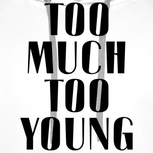 TOO MUCH TOO YOUNG T-Shirts - Men's Premium Hoodie