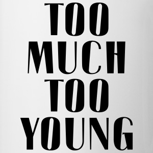 TOO MUCH TOO YOUNG T-Shirts - Mug