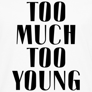 TOO MUCH TOO YOUNG T-Shirts - Men's Premium Longsleeve Shirt