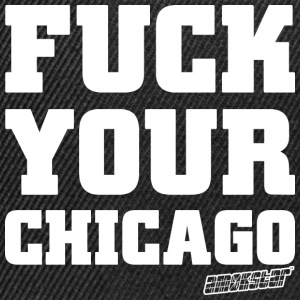Fuck your Chicago - Amokstar ™ T-Shirts - Snapback Cap