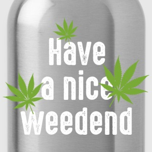 have a nice weedend Cannabis Marihuana weekend - Trinkflasche