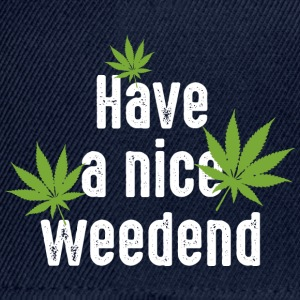 have a nice weedend Cannabis Marihuana weekend - Snapback Cap