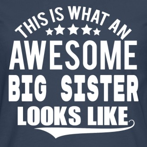 THIS IS WHAT AN AWESOME BIG SISTER LOOKS LIKE T-Shirts - Men's Premium Longsleeve Shirt
