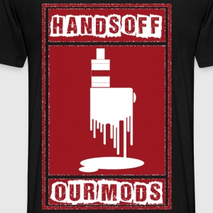 Vape Hands off our mods Hoodies & Sweatshirts - Men's Premium T-Shirt