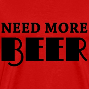Need more beer Long Sleeve Shirts - Men's Premium T-Shirt