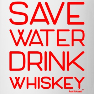 Save Water drink Whiskey - Francisco Evans ™ T-Shirts - Tasse