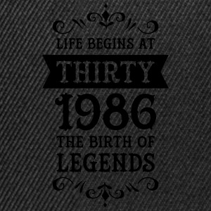 Life Begins At Thirty - 1986 The Birth Of Legends T-Shirts - Snapback Cap