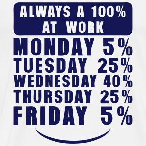 always a 100 at work monday tuesday  Sports wear - Men's Premium T-Shirt