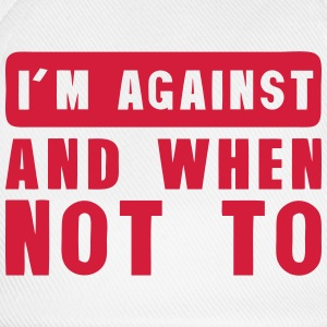 i m against and when not to quote Tops - Baseball Cap