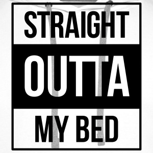 straight outta my bed T-Shirts - Men's Premium Hoodie