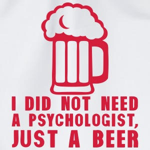 i did not need psychologist just beer  Tops - Drawstring Bag