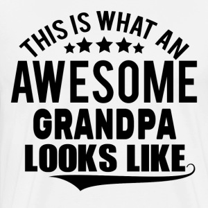 THIS IS WHAT AN AWESOME GRANDPA LOOKS LIKE Long sleeve shirts - Men's Premium T-Shirt
