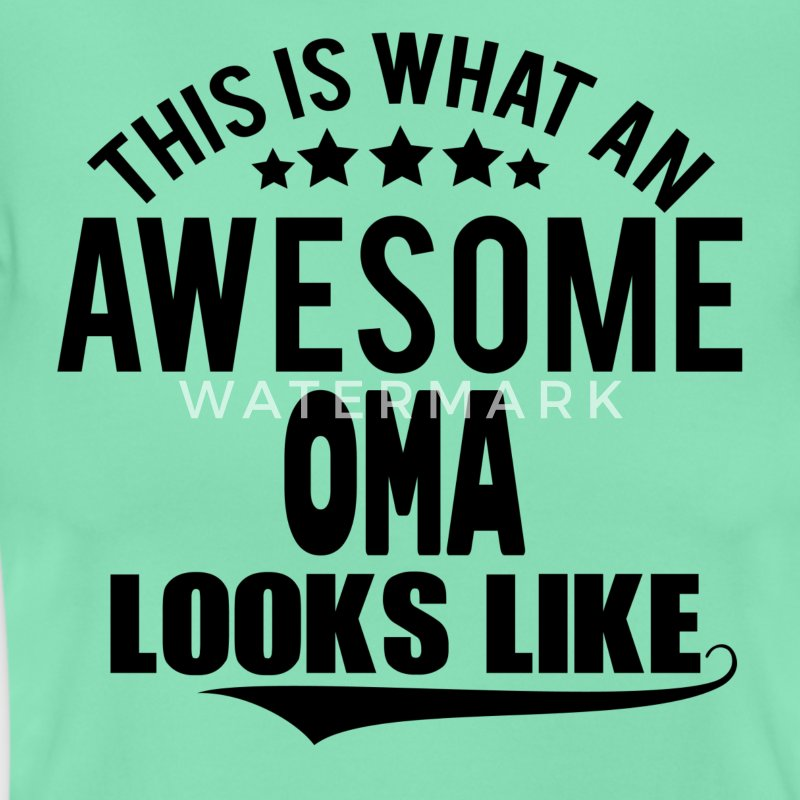 THIS IS WHAT AN AWESOME OMA LOOKS LIKE T-Shirts - Women's T-Shirt