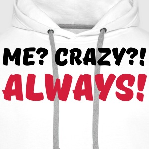 Me? Crazy?! Always! T-skjorter - Premium hettegenser for menn