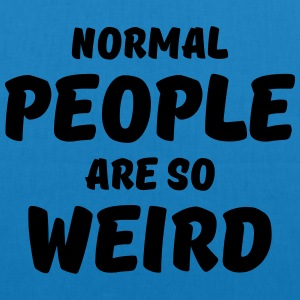 Normal people are so weird T-Shirts - Bio-Stoffbeutel