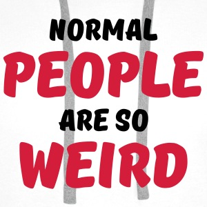 Normal people are so weird T-Shirts - Men's Premium Hoodie
