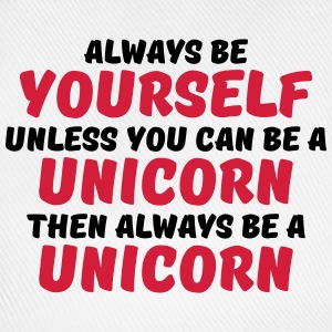 Always be yourself unless you can be a unicorn Tee shirts - Casquette classique