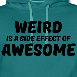 Weird is a side effect of awesome T-Shirts - Männer Premium Hoodie