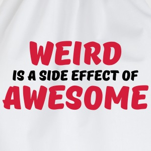 Weird is a side effect of awesome Tee shirts - Sac de sport léger