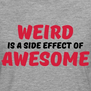 Weird is a side effect of awesome T-Shirts - Men's Premium Longsleeve Shirt