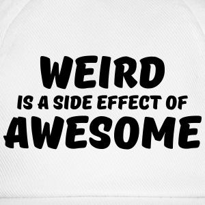 Weird is a side effect of awesome T-Shirts - Baseballkappe