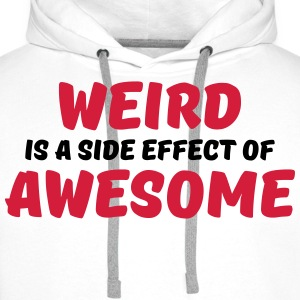 Weird is a side effect of awesome Tee shirts - Sweat-shirt à capuche Premium pour hommes