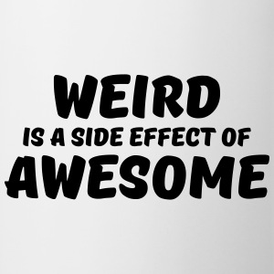 Weird is a side effect of awesome Manches longues - Tasse