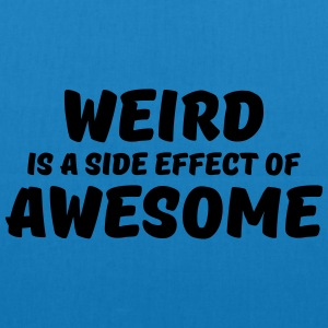 Weird is a side effect of awesome T-skjorter - Bio-stoffveske