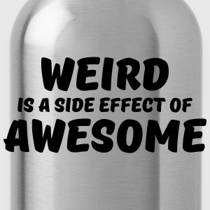 Weird is a side effect of awesome Langarmshirts - Trinkflasche