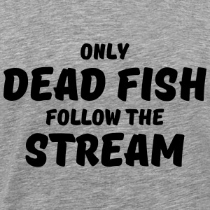 Only dead fish follow the stream Manches longues - T-shirt Premium Homme