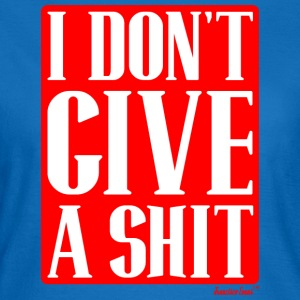 I don't give a Shit, Francisco Evans ™ Tassen & Zubehör - Frauen T-Shirt
