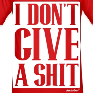 I don't give a Shit, Francisco Evans ™ Pullover & Hoodies - Männer Slim Fit T-Shirt
