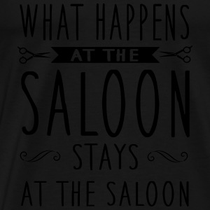 What happens at the saloon stays there Tops - Men's Premium T-Shirt