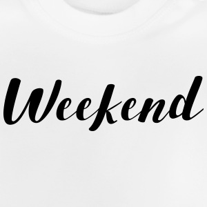 WEEKEND SATURDAY SUNDAY FRIDAY Long Sleeve Shirts - Baby T-Shirt