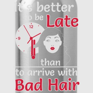 Better to late than bad hair T-shirts - Drinkfles