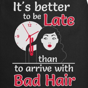 Better to late than bad hair T-shirts - Forklæde