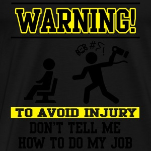 Warning Don't tell me how to do my job Tops - Mannen Premium T-shirt