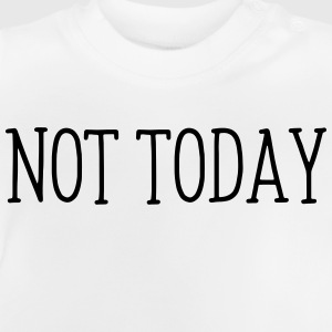 NOT TONIGHT! Shirts - Baby T-Shirt