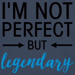 I\'m Not Perfect - But Legendary T-Shirts - Men's Premium Longsleeve Shirt