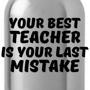 Your best teacher is your last mistake Magliette - Borraccia