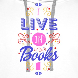 I live in books T-Shirts - Men's Premium Hoodie