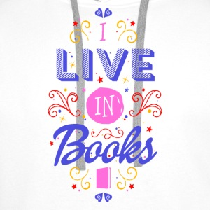 I live in books Tops - Men's Premium Hoodie