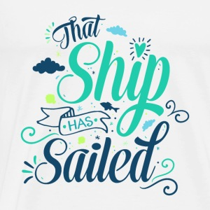 That ship has sailed Tops - Men's Premium T-Shirt