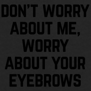 Worry About Your Eyebrows Funny Quote Caps & Hats - Men's Premium Longsleeve Shirt